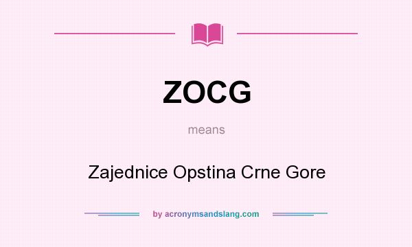 What does ZOCG mean? It stands for Zajednice Opstina Crne Gore