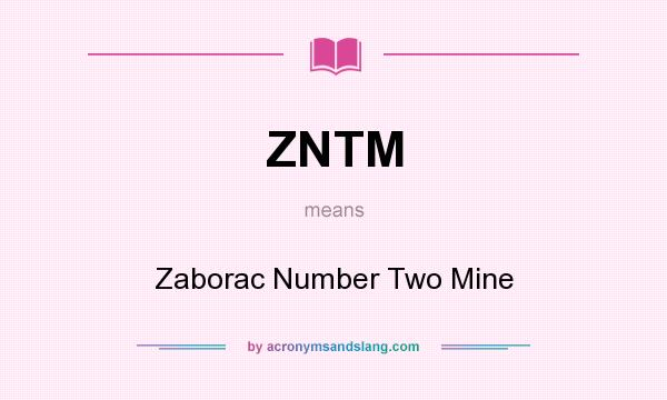 What does ZNTM mean? It stands for Zaborac Number Two Mine