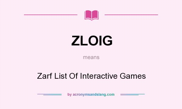 What does ZLOIG mean? It stands for Zarf List Of Interactive Games