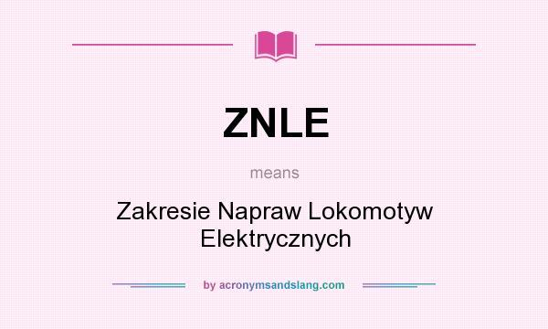 What does ZNLE mean? It stands for Zakresie Napraw Lokomotyw Elektrycznych