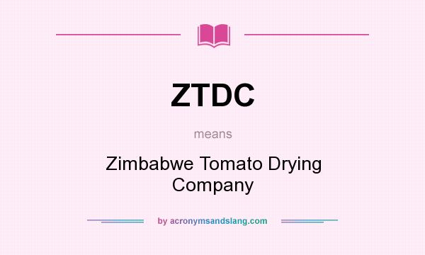 What does ZTDC mean? It stands for Zimbabwe Tomato Drying Company