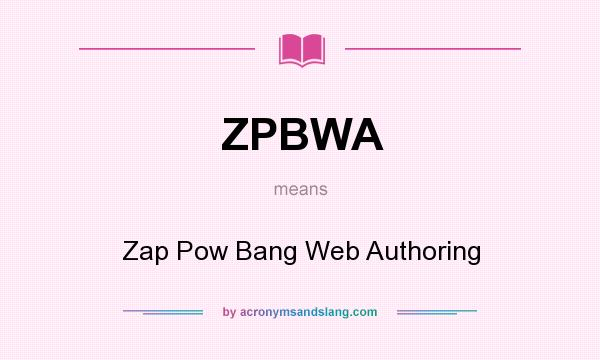 What does ZPBWA mean? It stands for Zap Pow Bang Web Authoring