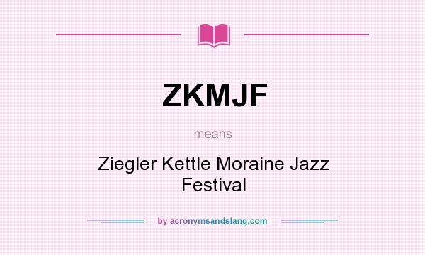 What does ZKMJF mean? It stands for Ziegler Kettle Moraine Jazz Festival