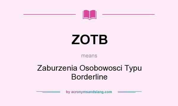What does ZOTB mean? It stands for Zaburzenia Osobowosci Typu Borderline