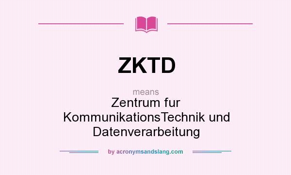 What does ZKTD mean? It stands for Zentrum fur KommunikationsTechnik und Datenverarbeitung