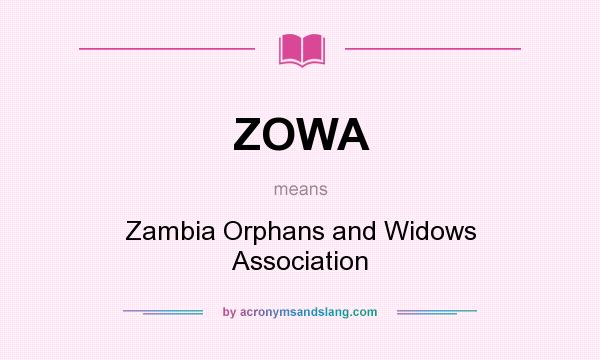 What does ZOWA mean? It stands for Zambia Orphans and Widows Association