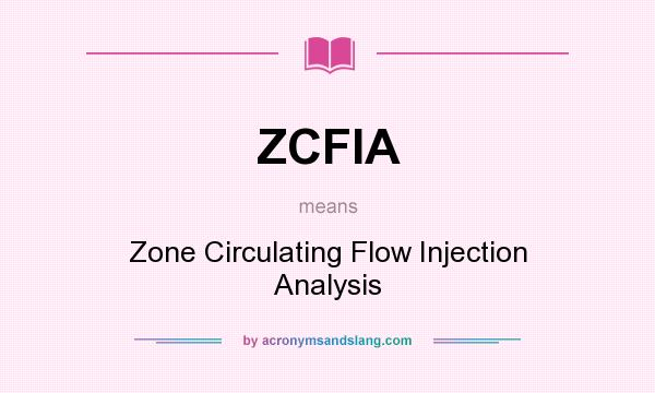 What does ZCFIA mean? It stands for Zone Circulating Flow Injection Analysis
