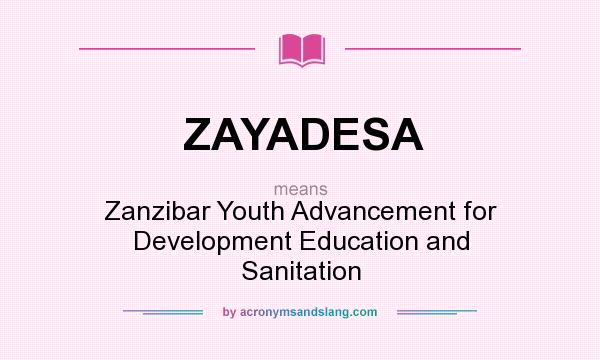 What does ZAYADESA mean? It stands for Zanzibar Youth Advancement for Development Education and Sanitation