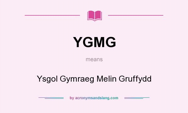What does YGMG mean? It stands for Ysgol Gymraeg Melin Gruffydd