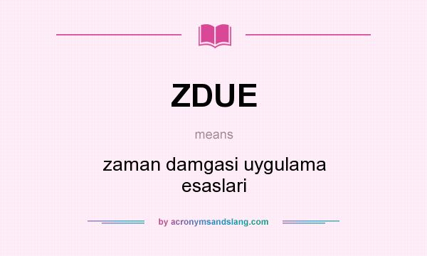 What does ZDUE mean? It stands for zaman damgasi uygulama esaslari