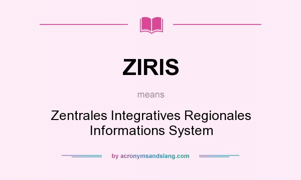 What does ZIRIS mean? It stands for Zentrales Integratives Regionales Informations System