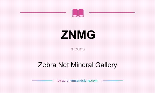 What does ZNMG mean? It stands for Zebra Net Mineral Gallery