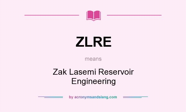 What does ZLRE mean? It stands for Zak Lasemi Reservoir Engineering