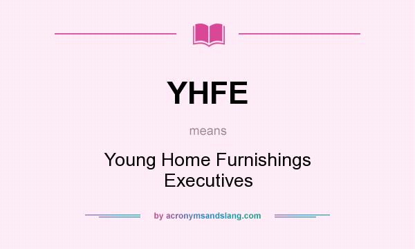 What does YHFE mean? It stands for Young Home Furnishings Executives