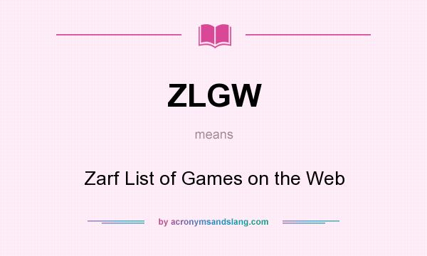 What does ZLGW mean? It stands for Zarf List of Games on the Web