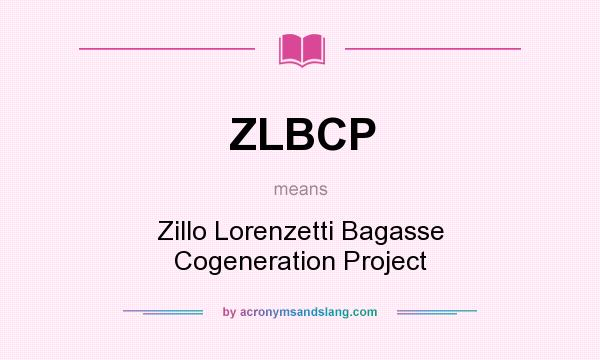 What does ZLBCP mean? It stands for Zillo Lorenzetti Bagasse Cogeneration Project