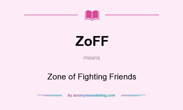 What does ZoFF mean? It stands for Zone of Fighting Friends