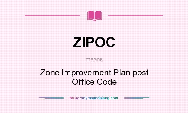 What does ZIPOC mean? It stands for Zone Improvement Plan post Office Code