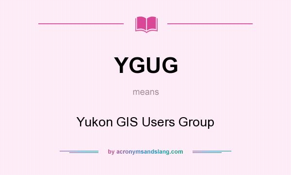 What does YGUG mean? It stands for Yukon GIS Users Group