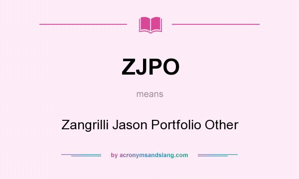 What does ZJPO mean? It stands for Zangrilli Jason Portfolio Other