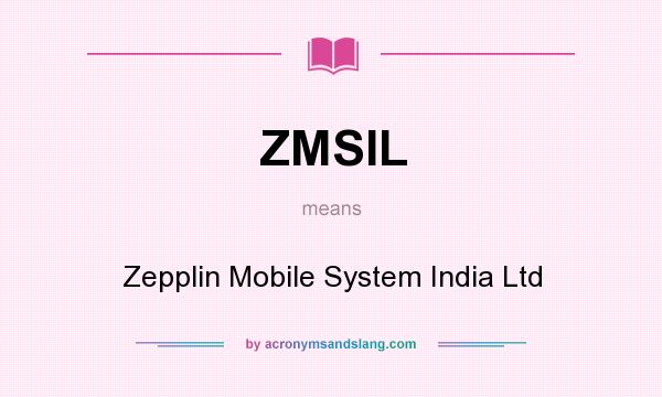 What does ZMSIL mean? It stands for Zepplin Mobile System India Ltd