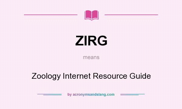 What does ZIRG mean? It stands for Zoology Internet Resource Guide