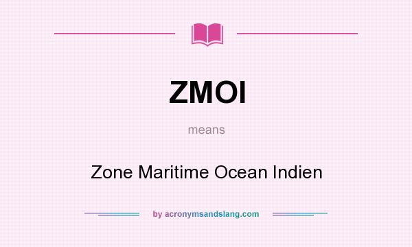 What does ZMOI mean? It stands for Zone Maritime Ocean Indien