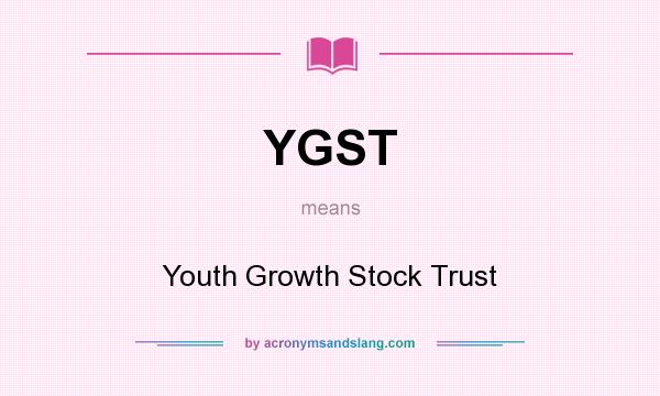 What does YGST mean? It stands for Youth Growth Stock Trust