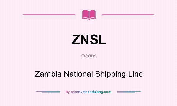 What does ZNSL mean? It stands for Zambia National Shipping Line