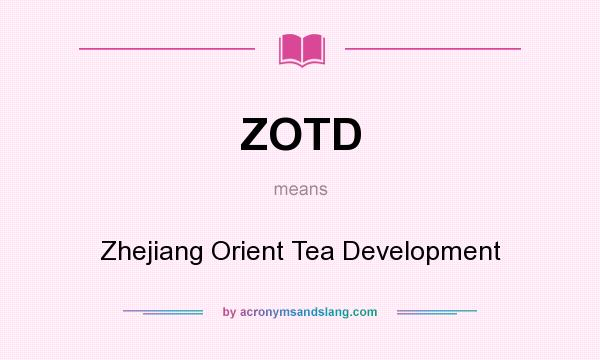 What does ZOTD mean? It stands for Zhejiang Orient Tea Development