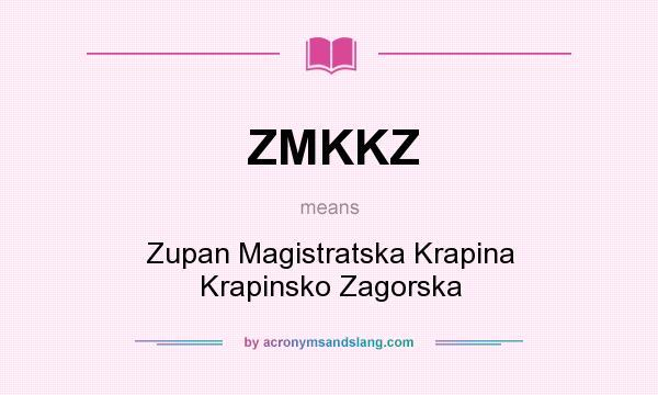 What does ZMKKZ mean? It stands for Zupan Magistratska Krapina Krapinsko Zagorska