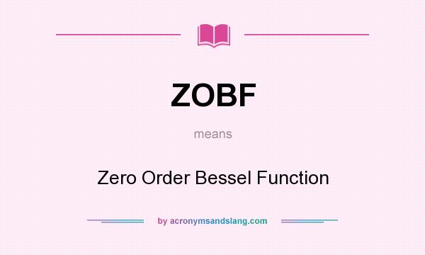 What does ZOBF mean? It stands for Zero Order Bessel Function