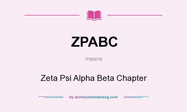 What does ZPABC mean? It stands for Zeta Psi Alpha Beta Chapter
