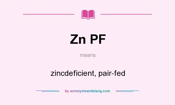 What does Zn PF mean? It stands for zincdeficient, pair-fed