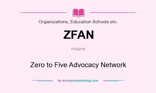 What does ZFAN mean? It stands for Zero to Five Advocacy Network