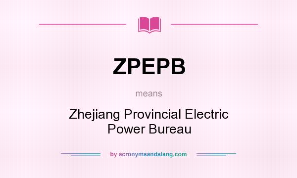 What does ZPEPB mean? It stands for Zhejiang Provincial Electric Power Bureau