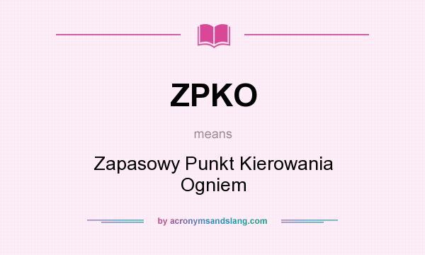 What does ZPKO mean? It stands for Zapasowy Punkt Kierowania Ogniem