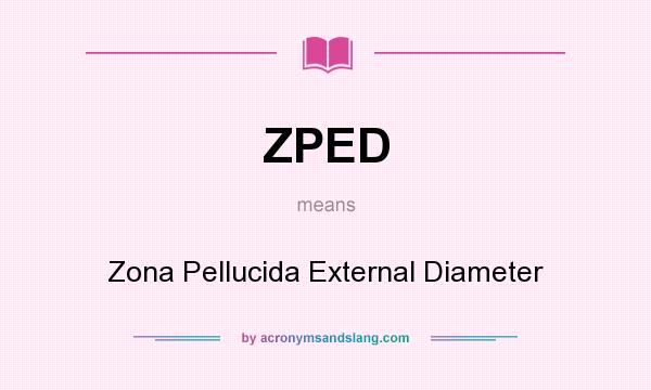 What does ZPED mean? It stands for Zona Pellucida External Diameter