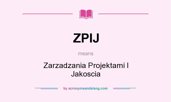 What does ZPIJ mean? It stands for Zarzadzania Projektami I Jakoscia