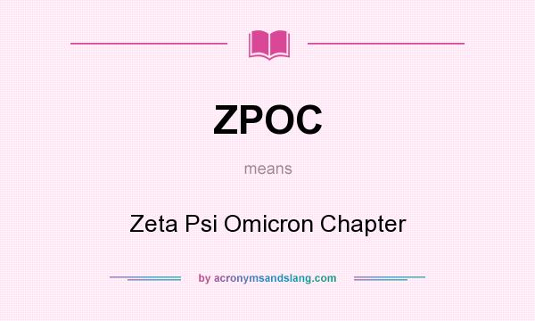 What does ZPOC mean? It stands for Zeta Psi Omicron Chapter
