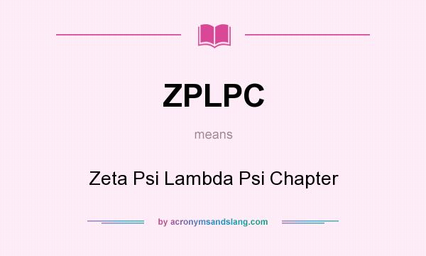 What does ZPLPC mean? It stands for Zeta Psi Lambda Psi Chapter