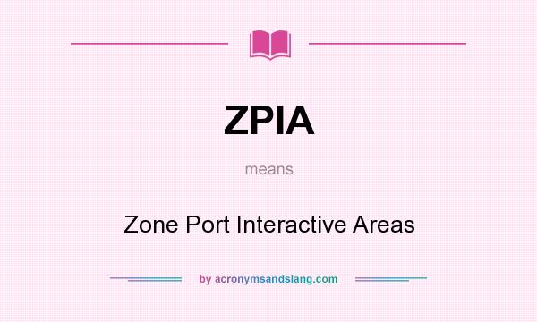 What does ZPIA mean? It stands for Zone Port Interactive Areas