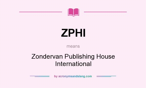 What does ZPHI mean? It stands for Zondervan Publishing House International