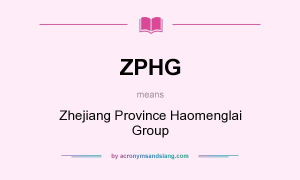What does ZPHG mean? It stands for Zhejiang Province Haomenglai Group