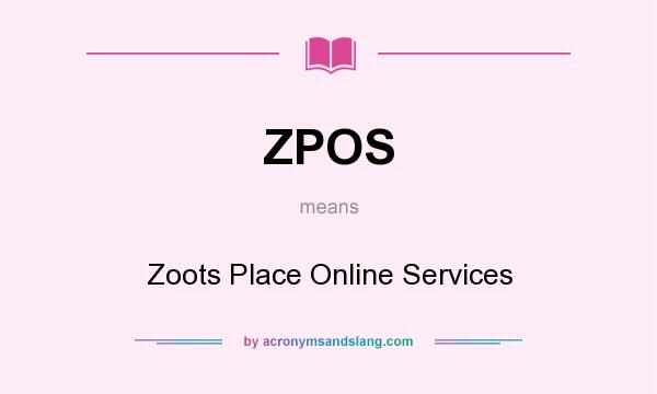 What does ZPOS mean? It stands for Zoots Place Online Services