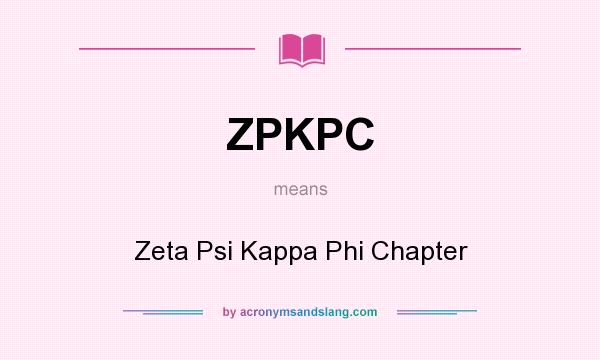 What does ZPKPC mean? It stands for Zeta Psi Kappa Phi Chapter