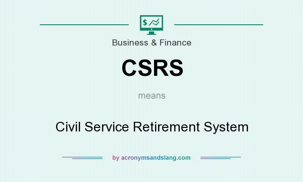 What does CSRS mean? It stands for Civil Service Retirement System