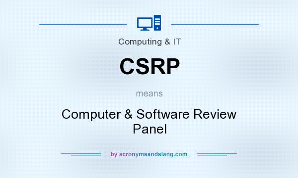 What does CSRP mean? It stands for Computer & Software Review Panel