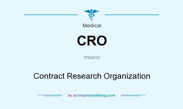 What does CRO mean? It stands for Contract Research Organization
