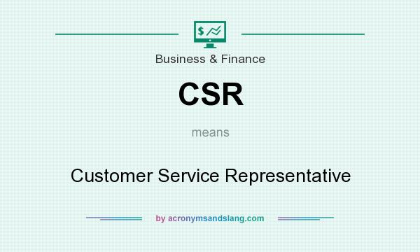 What does CSR mean? It stands for Customer Service Representative